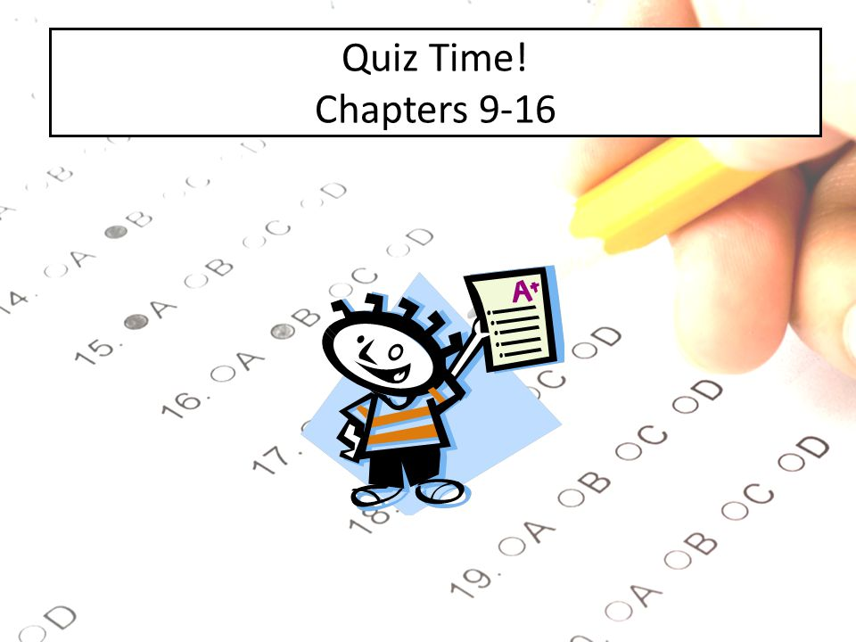 Quiz Time! Chapters 9-16