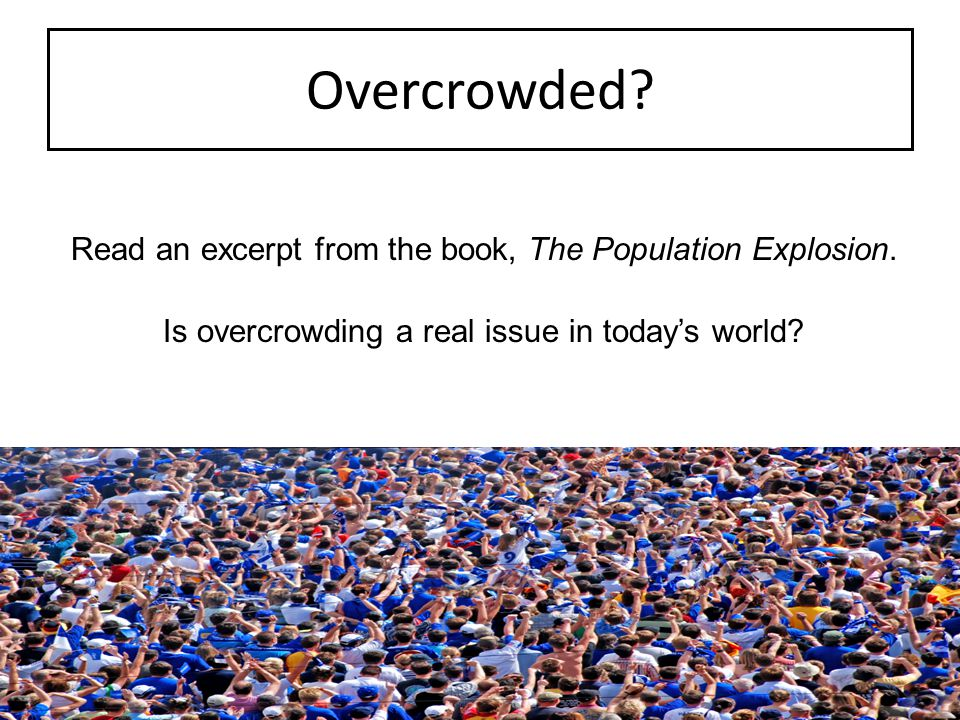 Overcrowded Read an excerpt from the book, The Population Explosion.