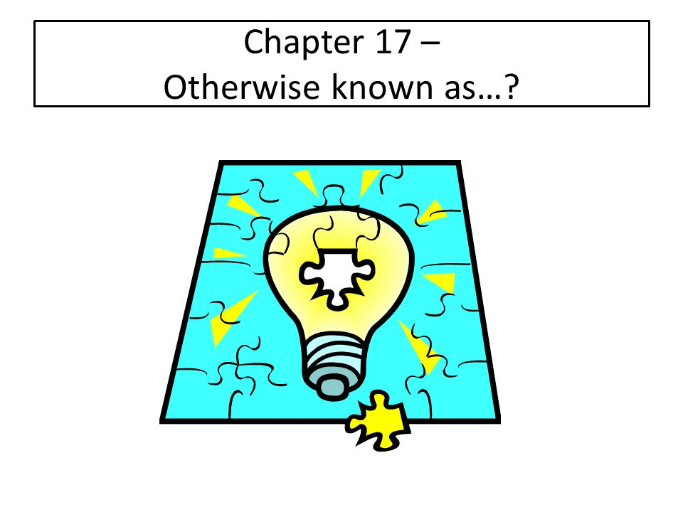 Chapter 17 – Otherwise known as…