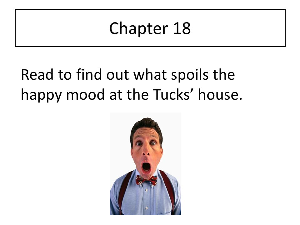 Chapter 18 Read to find out what spoils the happy mood at the Tucks' house.