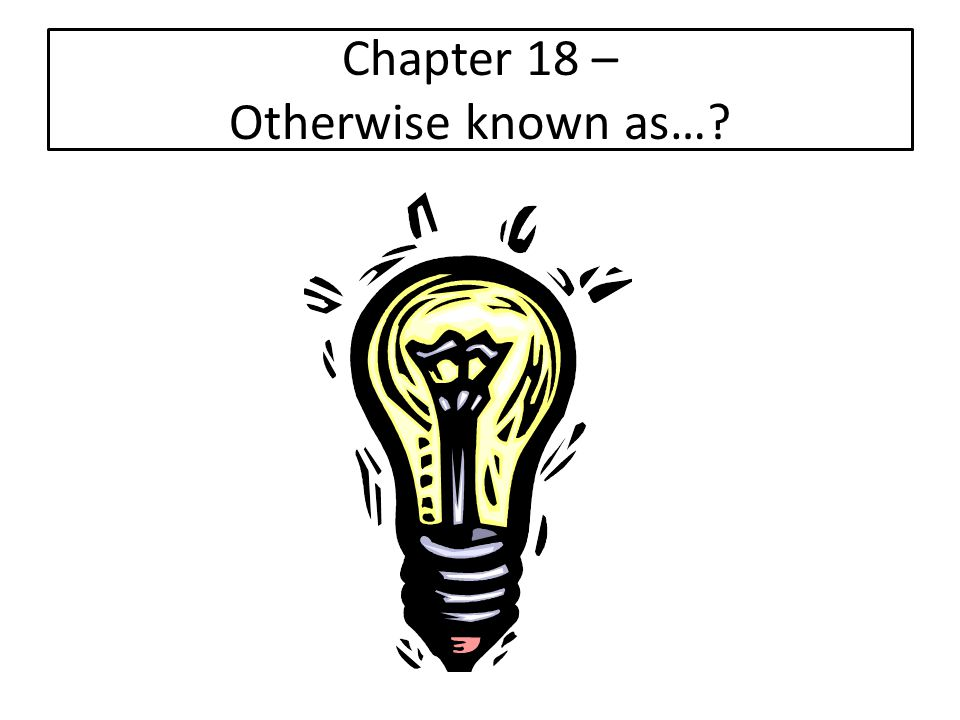 Chapter 18 – Otherwise known as…