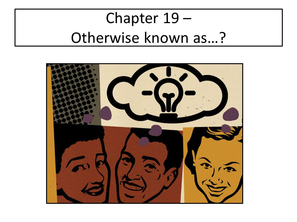 Chapter 19 – Otherwise known as…