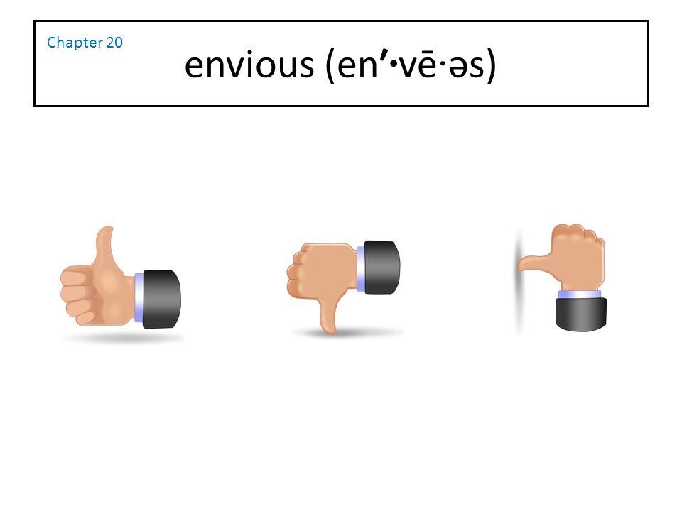 envious (en′·vē·əs) Chapter 20