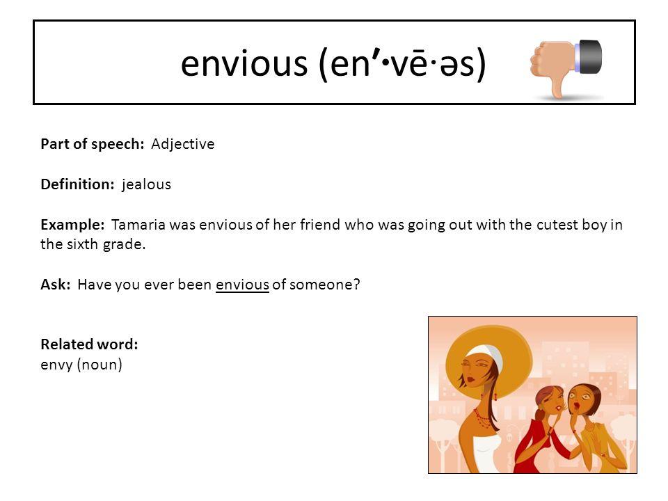 envious (en′·vē·əs) Part of speech: Adjective Definition: jealous