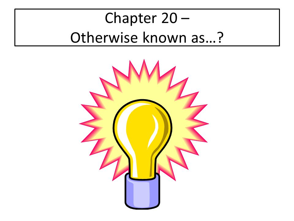 Chapter 20 – Otherwise known as…