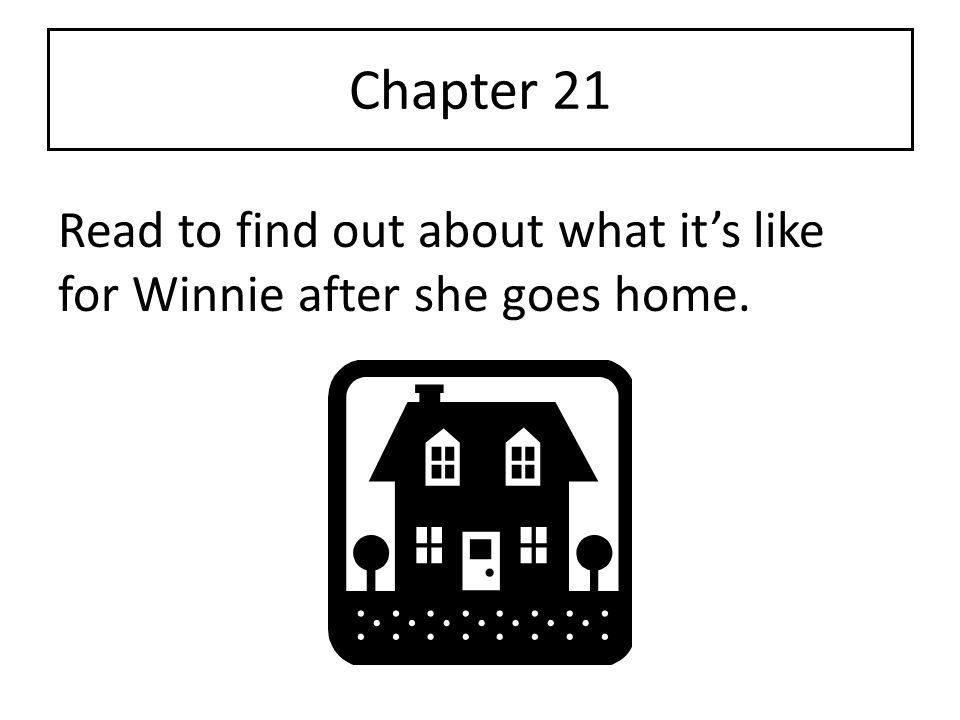Chapter 21 Read to find out about what it's like for Winnie after she goes home.
