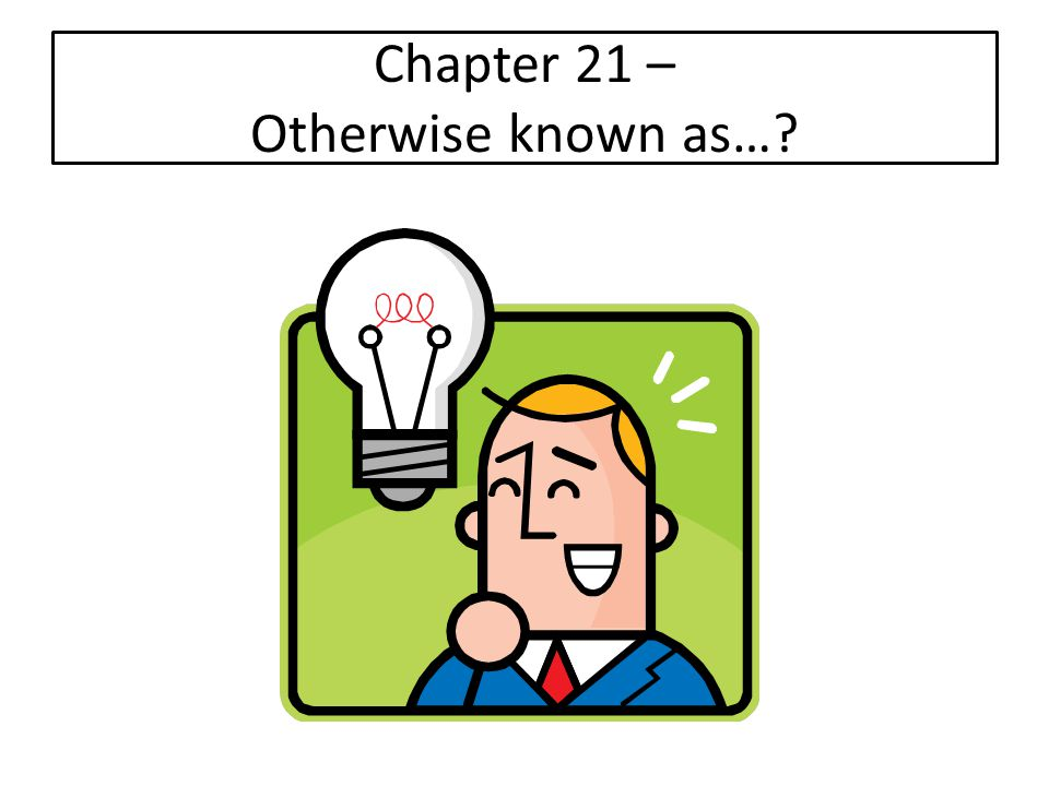 Chapter 21 – Otherwise known as…