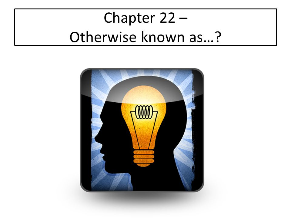 Chapter 22 – Otherwise known as…