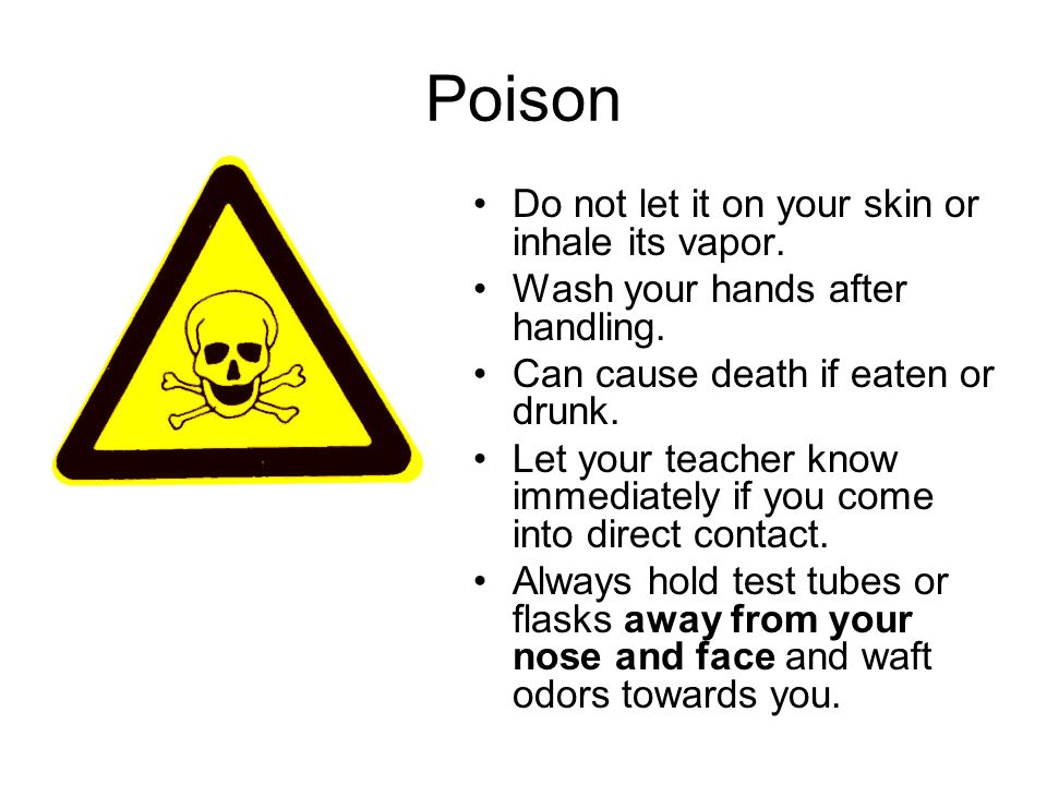 Poison Do not let it on your skin or inhale its vapor.