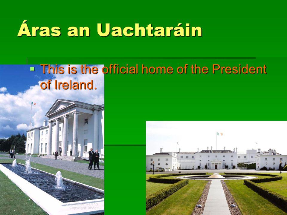 Áras an Uachtaráin This is the official home of the President of Ireland.