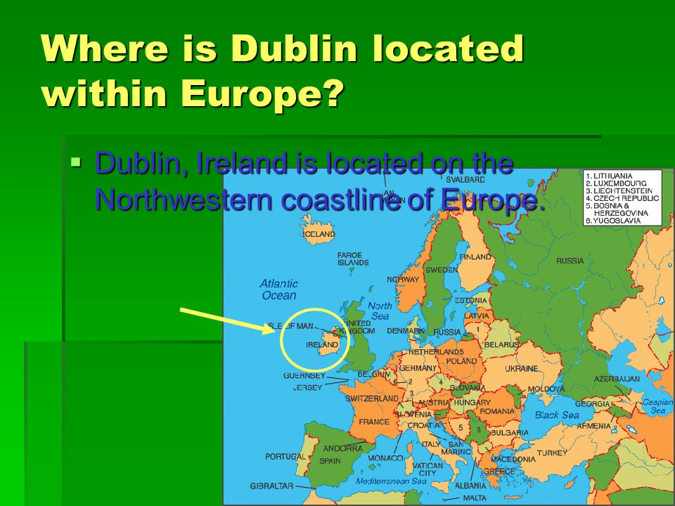 Where is Dublin located within Europe