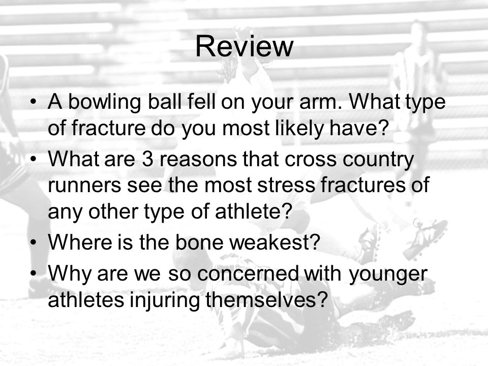Review A bowling ball fell on your arm. What type of fracture do you most likely have