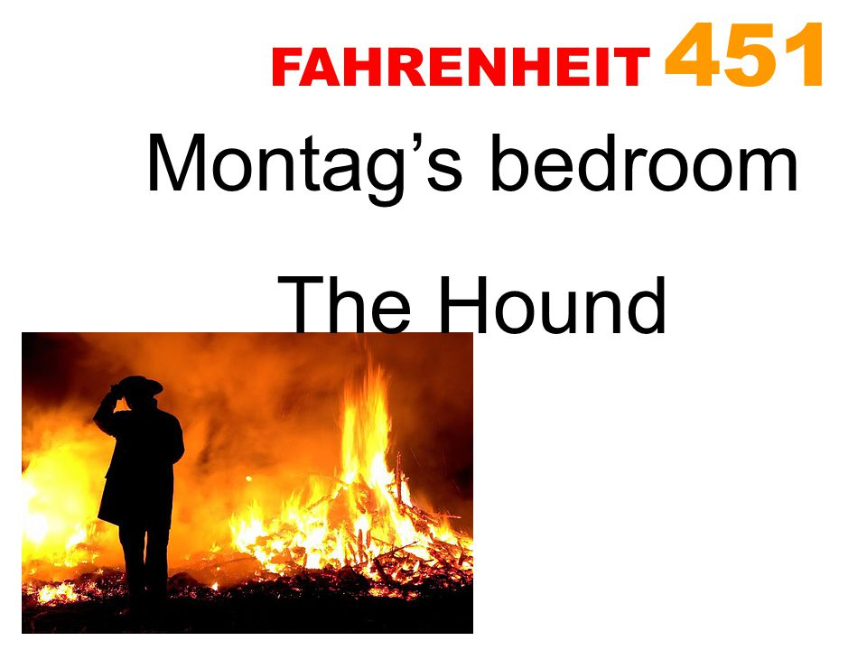 FAHRENHEIT 451 Montag's bedroom The Hound