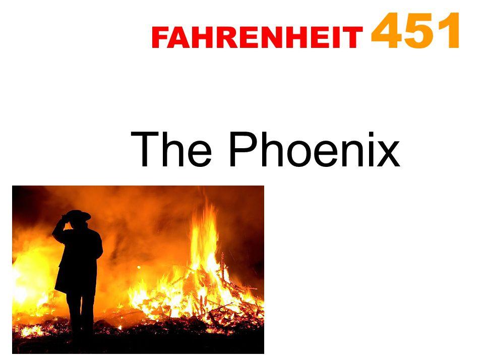 FAHRENHEIT 451 The Phoenix