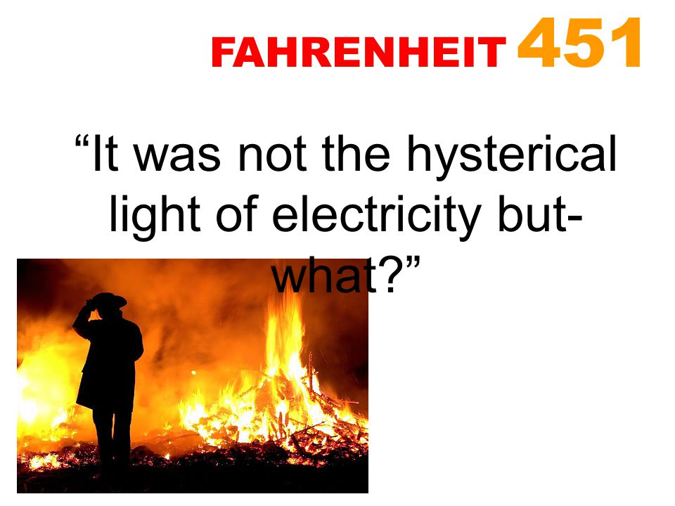 It was not the hysterical light of electricity but- what