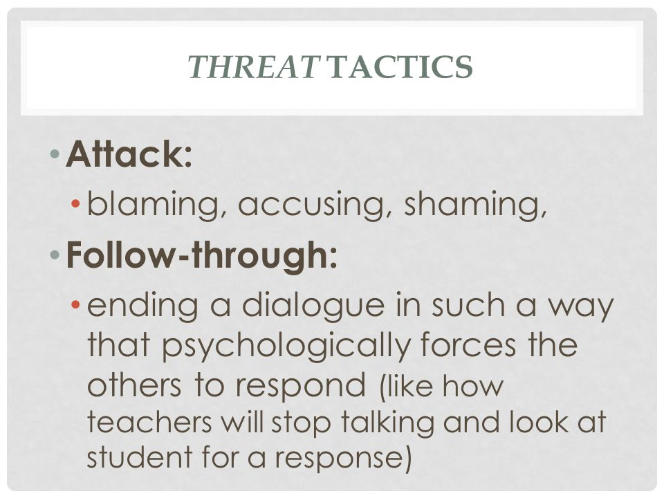 Attack: Follow-through: blaming, accusing, shaming,
