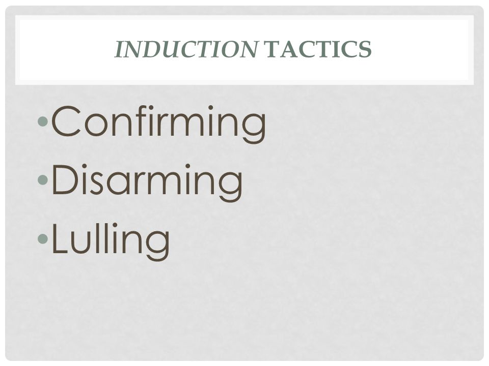 Induction tactics Confirming Disarming Lulling