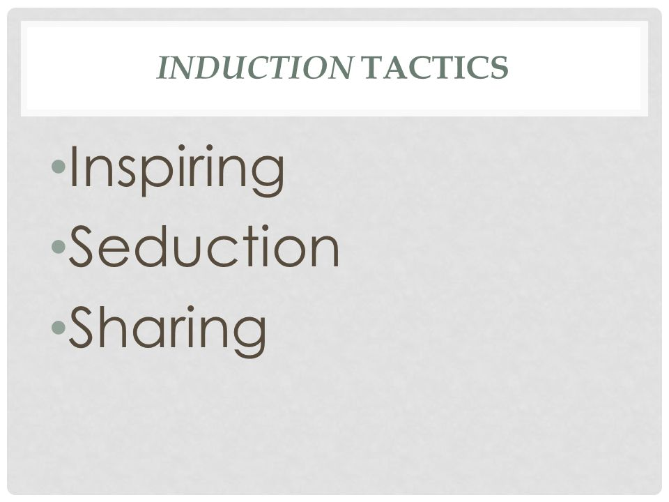 Induction tactics Inspiring Seduction Sharing