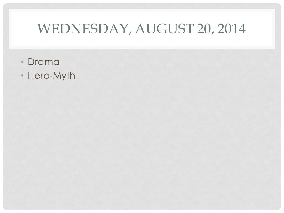 Wednesday, August 20, 2014 Drama Hero-Myth