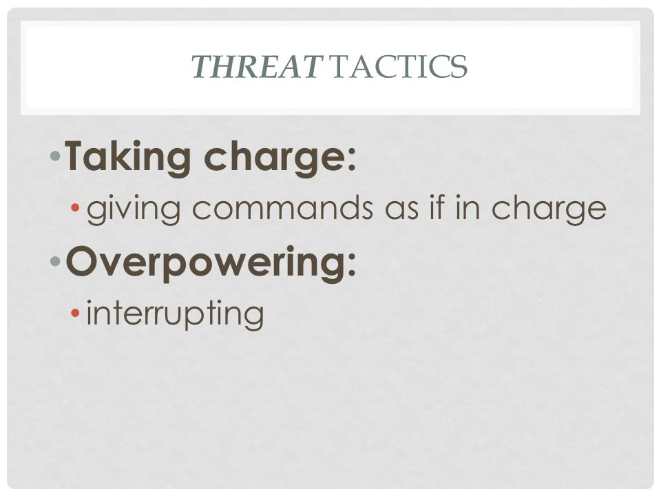 Taking charge: Overpowering: giving commands as if in charge
