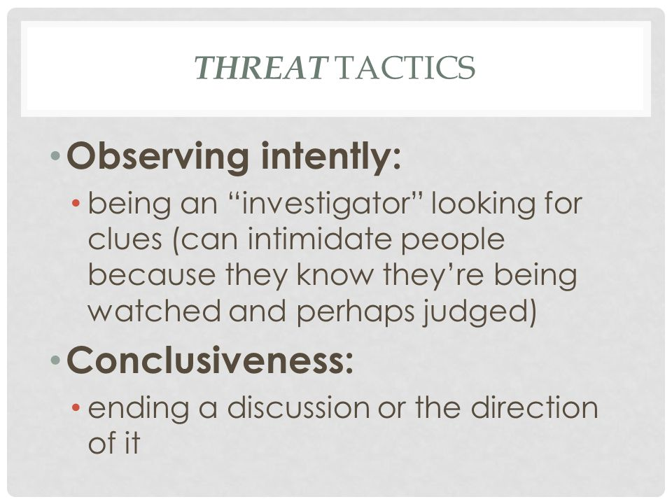 Observing intently: Conclusiveness: Threat Tactics