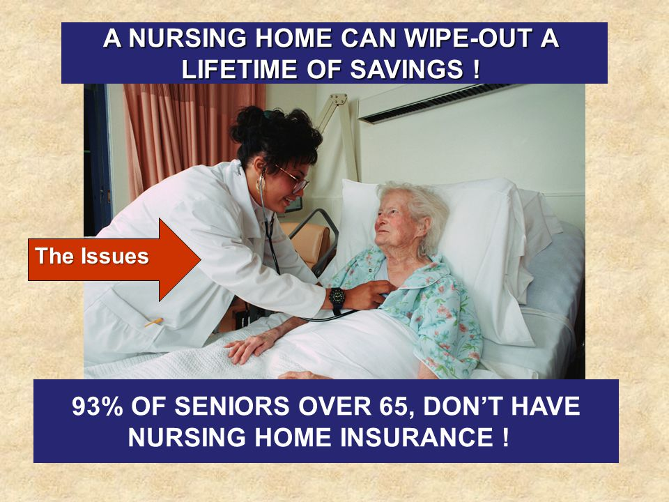 A NURSING HOME CAN WIPE-OUT A LIFETIME OF SAVINGS !
