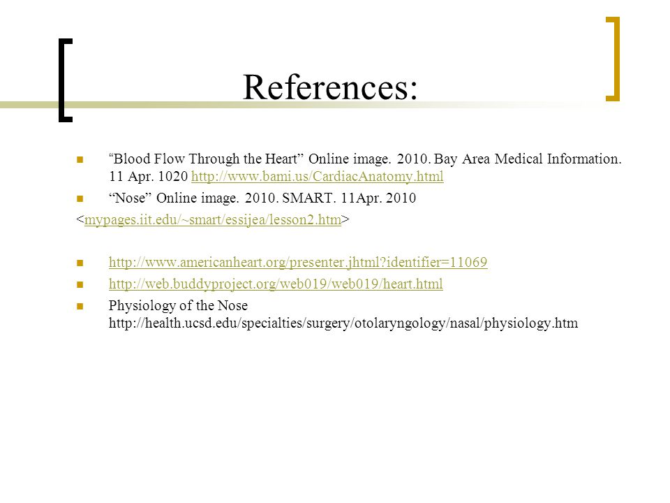 References: Blood Flow Through the Heart Online image. 2010. Bay Area Medical Information. 11 Apr. 1020 http://www.bami.us/CardiacAnatomy.html.