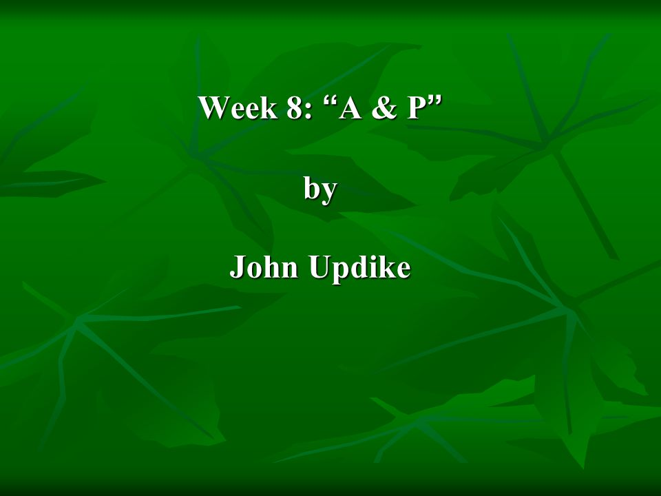 Week 8: A & P by John Updike