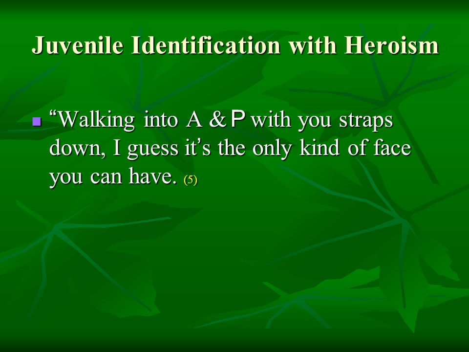 Juvenile Identification with Heroism