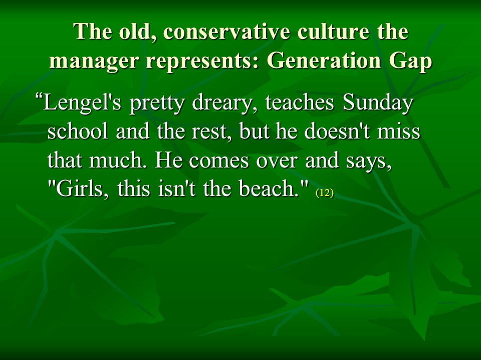 The old, conservative culture the manager represents: Generation Gap