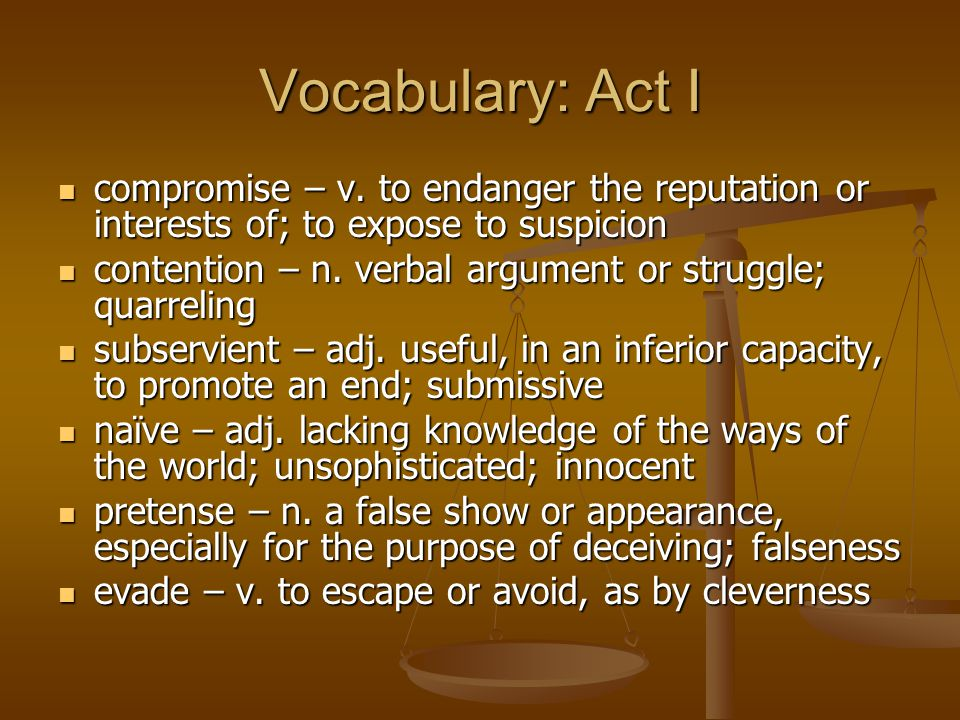 Vocabulary: Act I compromise – v. to endanger the reputation or interests of; to expose to suspicion.