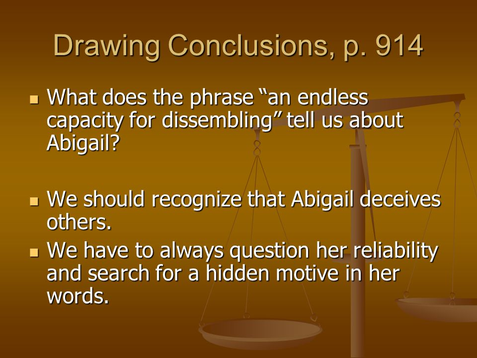 Drawing Conclusions, p. 914 What does the phrase an endless capacity for dissembling tell us about Abigail