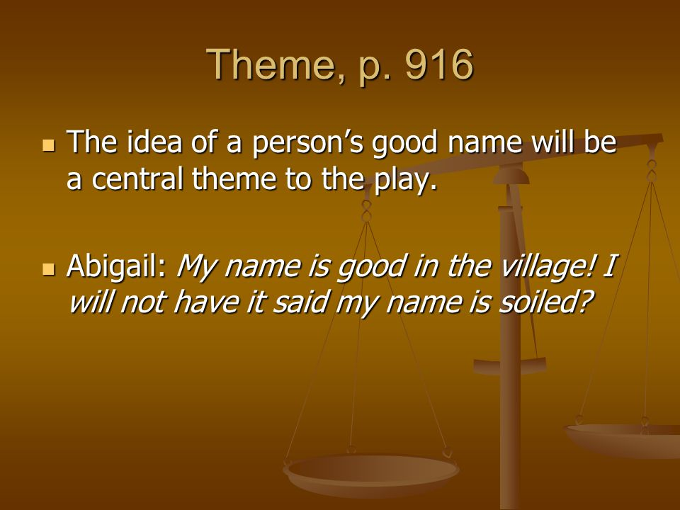 Theme, p. 916 The idea of a person's good name will be a central theme to the play.