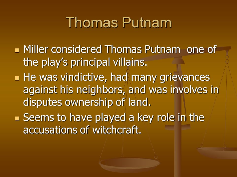 Thomas Putnam Miller considered Thomas Putnam one of the play's principal villains.