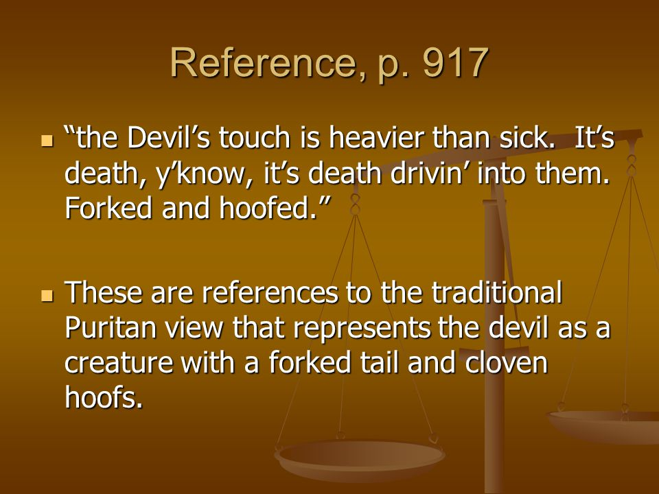Reference, p. 917 the Devil's touch is heavier than sick. It's death, y'know, it's death drivin' into them. Forked and hoofed.