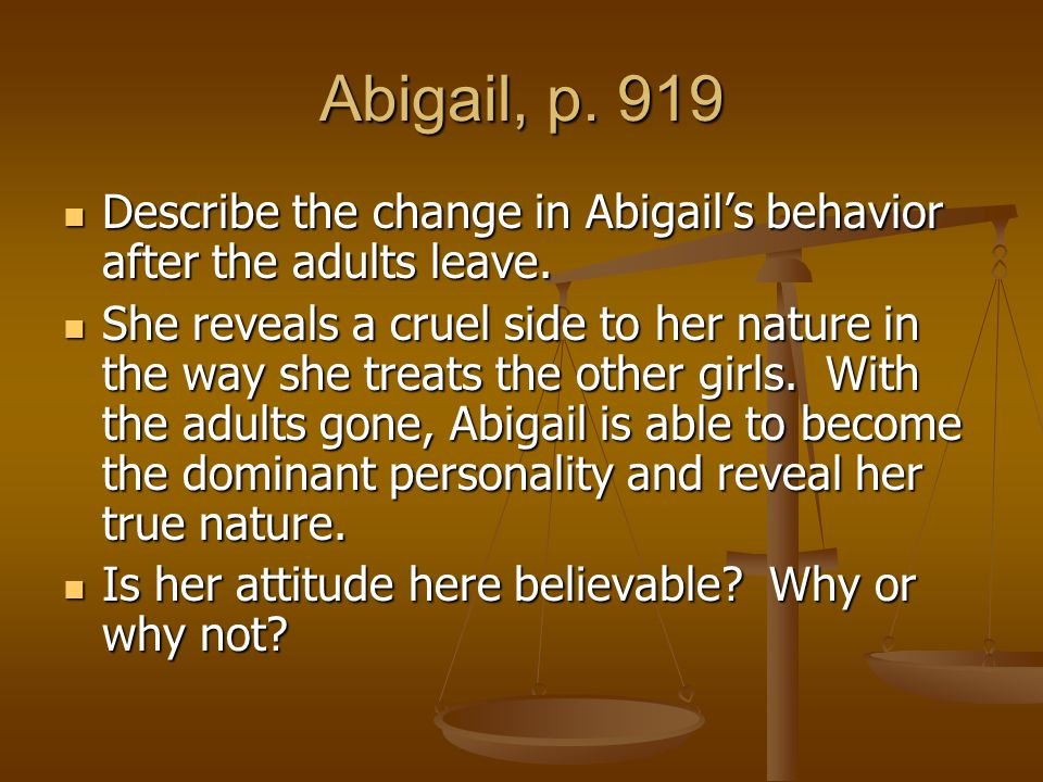 Abigail, p. 919 Describe the change in Abigail's behavior after the adults leave.