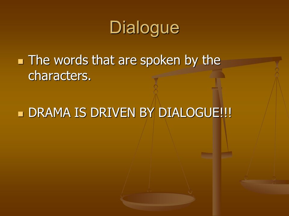 Dialogue The words that are spoken by the characters.