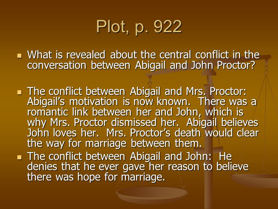 Plot, p. 922 What is revealed about the central conflict in the conversation between Abigail and John Proctor