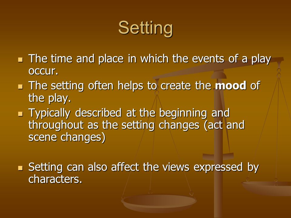 Setting The time and place in which the events of a play occur.