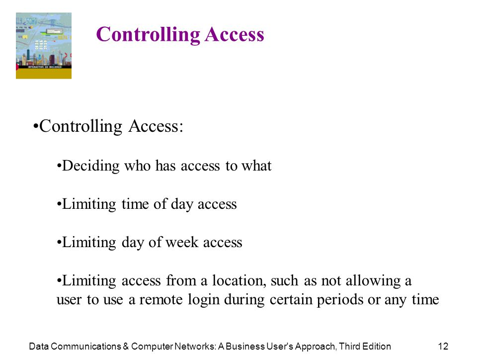 Controlling Access Controlling Access: Deciding who has access to what