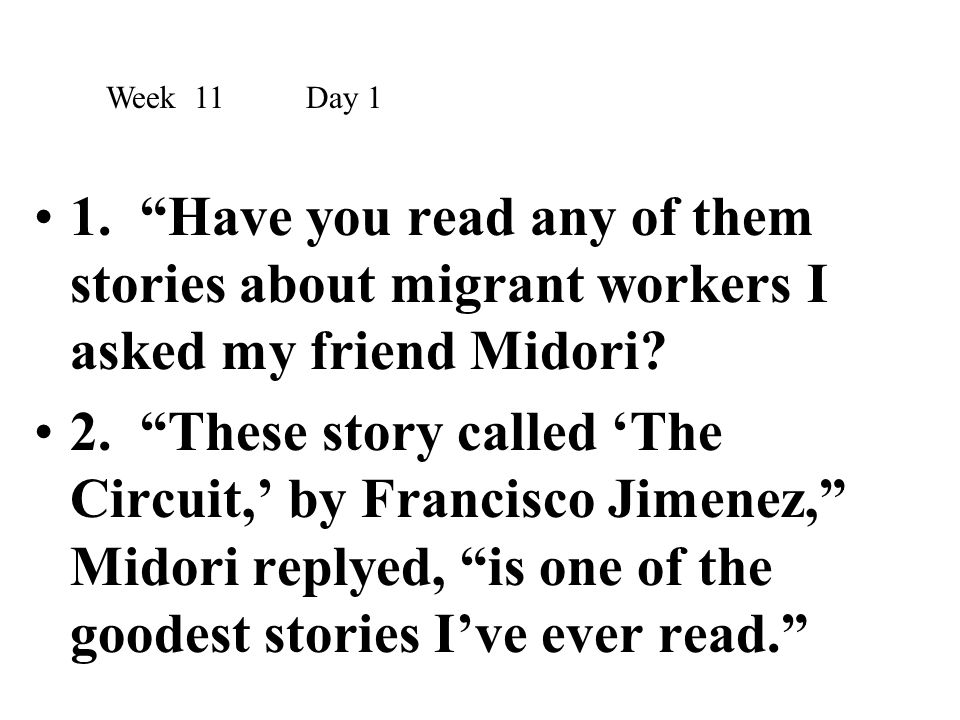 Week 11 Day 1 1. Have you read any of them stories about migrant workers I asked my friend Midori