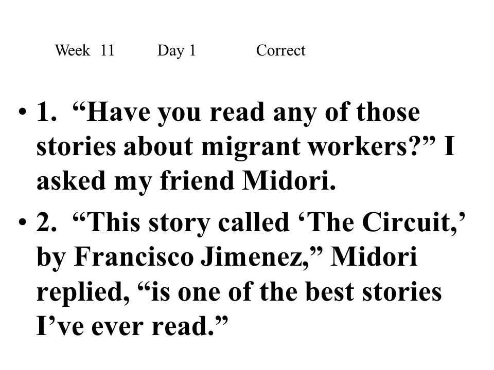 Week 11 Day 1 Correct 1. Have you read any of those stories about migrant workers I asked my friend Midori.