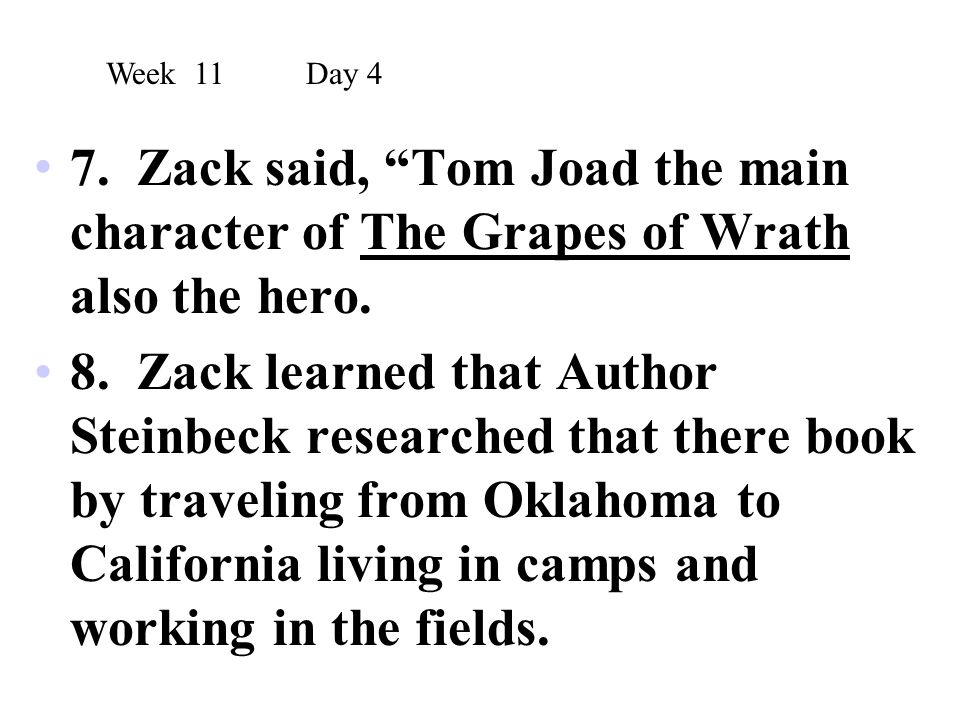Week 11 Day 4 7. Zack said, Tom Joad the main character of The Grapes of Wrath also the hero.