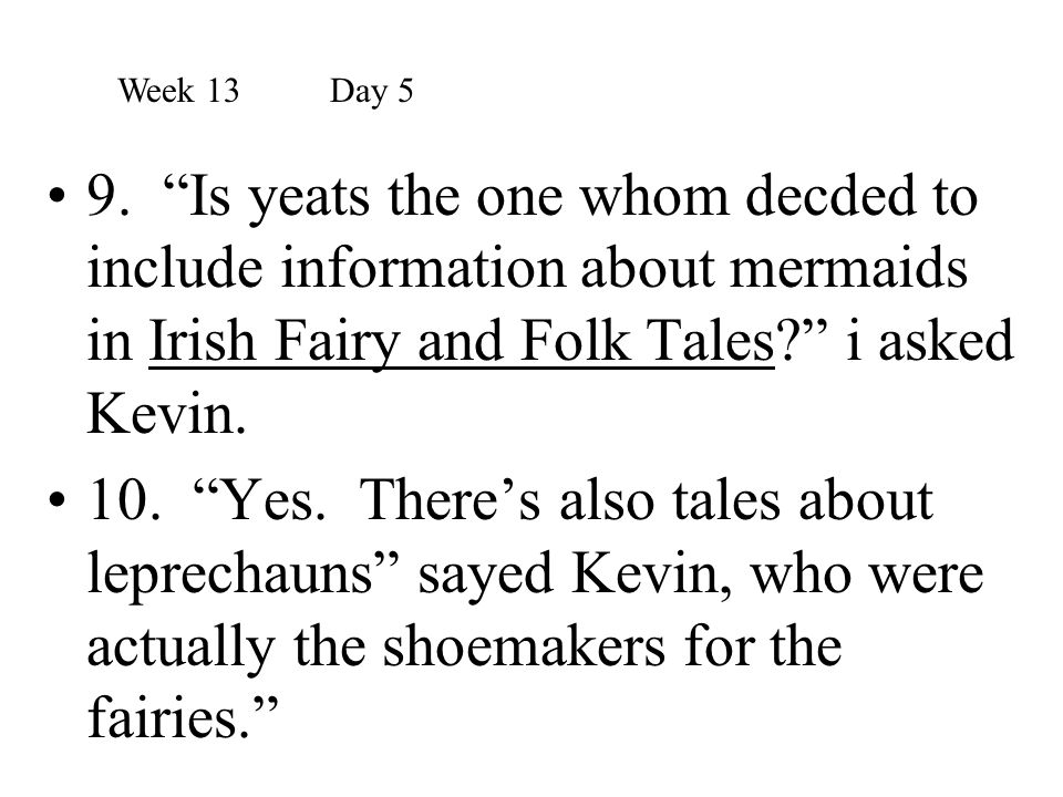 Week 13 Day 5 9. Is yeats the one whom decded to include information about mermaids in Irish Fairy and Folk Tales i asked Kevin.