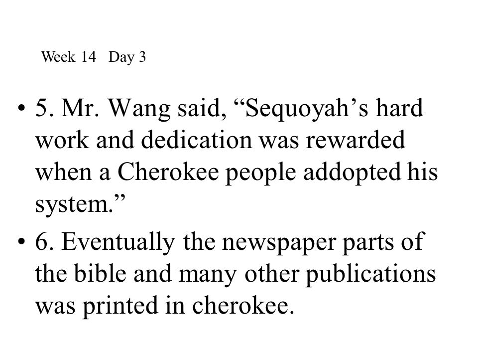 Week 14 Day 3 5. Mr. Wang said, Sequoyah's hard work and dedication was rewarded when a Cherokee people addopted his system.