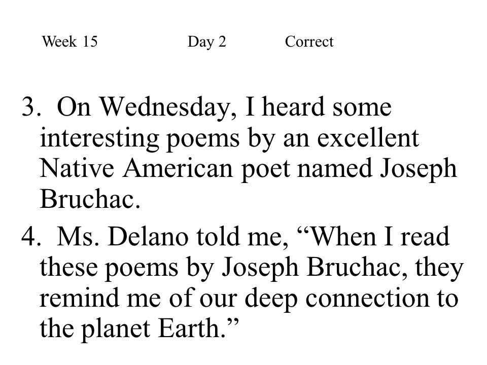 Week 15 Day 2 Correct 3. On Wednesday, I heard some interesting poems by an excellent Native American poet named Joseph Bruchac.