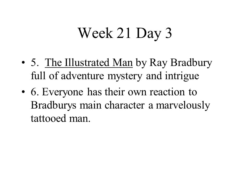 Week 21 Day 3 5. The Illustrated Man by Ray Bradbury full of adventure mystery and intrigue.