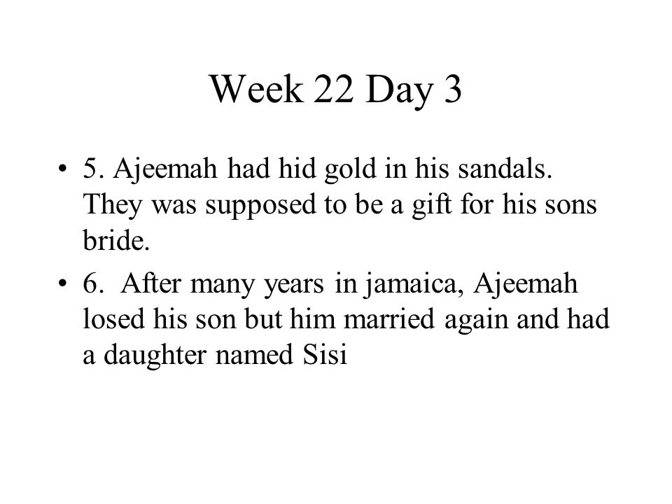 Week 22 Day 3 5. Ajeemah had hid gold in his sandals. They was supposed to be a gift for his sons bride.