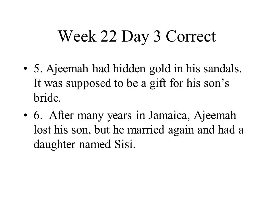 Week 22 Day 3 Correct 5. Ajeemah had hidden gold in his sandals. It was supposed to be a gift for his son's bride.