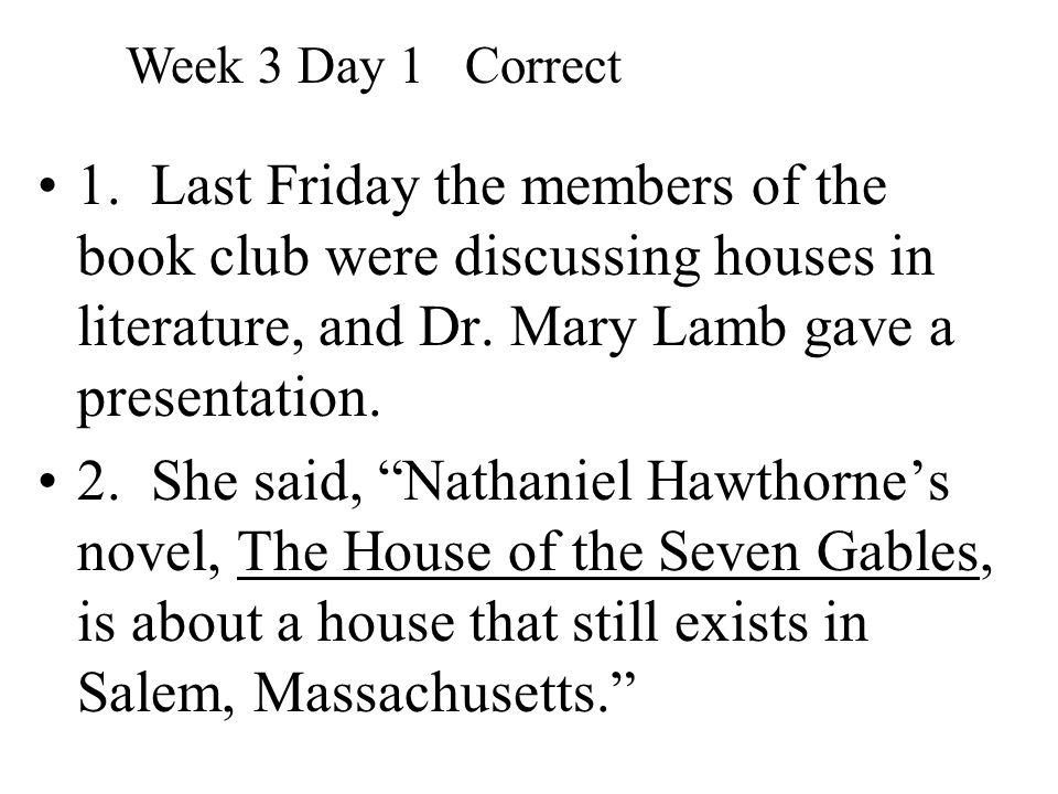 Week 3 Day 1 Correct 1. Last Friday the members of the book club were discussing houses in literature, and Dr. Mary Lamb gave a presentation.
